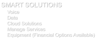 SMART SOLUTIONS · Voice · Data · Cloud Solutions · Manage Services · Equipment (Financial Options Available)